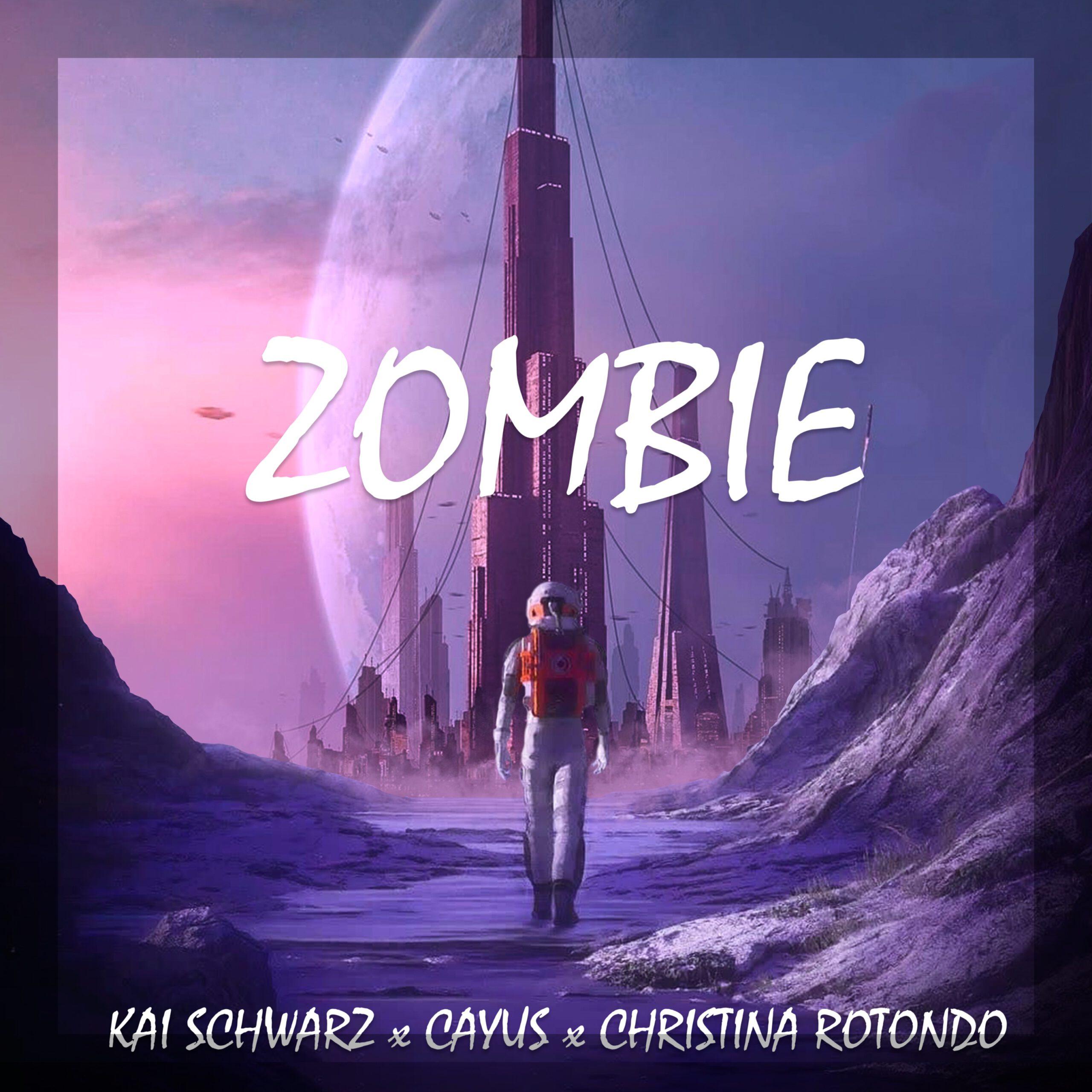Zombie - Kai Schwarz / Cayus / Christina Rotondo Out Now 01.10.2021 @Spotify, iTunes, Amazon Music, Deezer